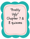 """Pretty Ugly"" Quizzes - Chapters 7 and 8"