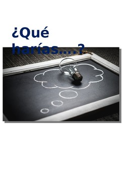 ¿Qué harías?  What would you do...?