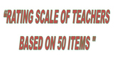 """RATING SCALE OF TEACHERS BASED ON 50 ITEMS TEST"""