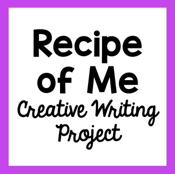 """""""Recipe of Me"""" Creative Writing Project"""
