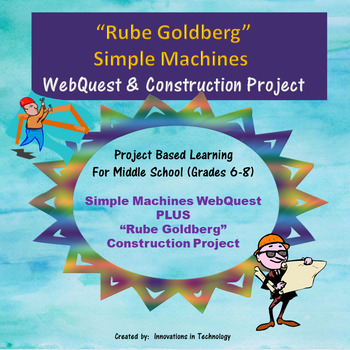 """Rube Goldberg"" Simple Machines WebQuest & Construction Project"