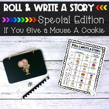 "*SPECIAL EDITION* ""If You Give A Mouse A Cookie"" Roll and Write a Story"