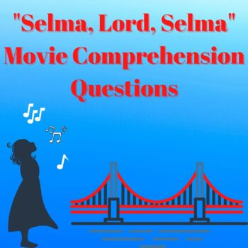 """Selma, Lord, Selma"" Movie Comprehension"