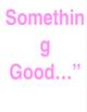 """Show Me Something Good..."" Bulletin Board"