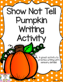 """Show Not Tell"" Pumpkin Writing Activity"