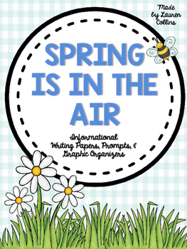 """""""Spring Is In the Air"""" Informational Writing Papers & Prompts"""