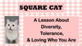 SQUARE CAT Diversity Tolerance No Prep BULLYING SEL Lesson 4 vid & Activity PBIS