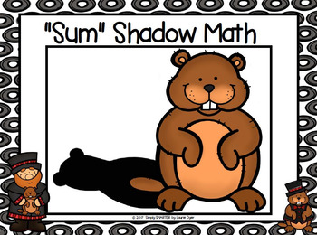 """""""Sum"""" Shadow Math:  NO PREP Groundhog Day Themed Roll, Shake, and Spill Game"""