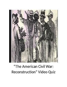 """The American Civil War:  Reconstruction"" Video Quiz"