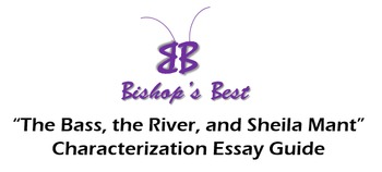 """The Bass, the River, & Sheila Mant""Characterization Essay Guide CCSS aligned"