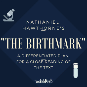 """The Birthmark""by Nathaniel Hawthorne- Close Reading- Differentiated"