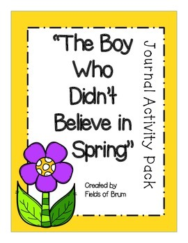"""""""The Boy Who Didn't Believe in Spring"""" Journal Activity Pack"""