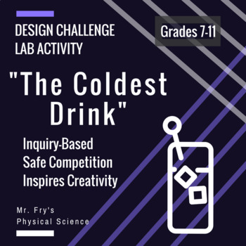 """The Coldest Drink""- Inquiry-Based Lab & Design Challenge (Thermal energy)"