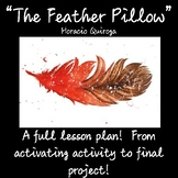 """The Feather Pillow"" Horacio Quiroga Complete Lesson Plan From Start to Finish!"