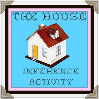 """""""The House"""" an Inference Activity"""