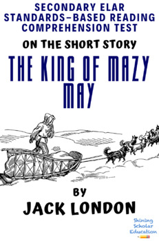 """""""The King of Mazy May"""" by Jack London Multiple-Choice Reading Comprehension Test"""