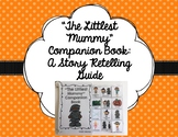 """""""The Littlest Mummy"""" Companion Book: A Story Retelling Guide"""