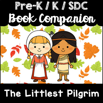 """The Littlest Pilgrim"" Book Companion for Pre-K, T-K, Kindergarten, SDC"