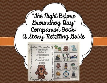 """""""The Night Before Groundhog Day"""" Companion Book: A Story Retelling Guide"""