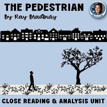 """The Pedestrian"" by Ray Bradbury: Close Reading and Analysis Unit"