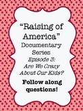 """The Raising of America"" Documentary Ep. 3: Are We Crazy About Our Kids? WS"