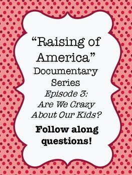 """""""The Raising of America"""" Documentary Ep. 3: Are We Crazy About Our Kids? WS"""