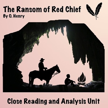 """The Ransom Of Red Chief"" by O. Henry: Close Reading and Analysis Unit"