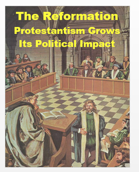 The Reformation - Protestantism Grows - Its Political Impact  +  Assessment