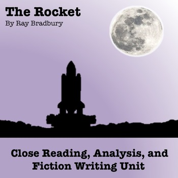 """The Rocket"" by Ray Bradbury: Close Reading, Analysis, and Fiction Writing Unit"