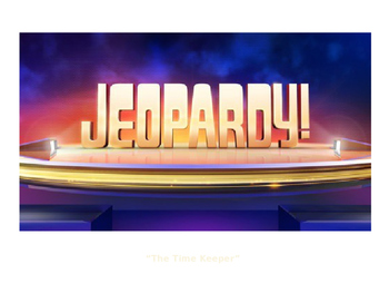 """""""The Time Keeper"""" Jeopardy Game"""