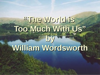 """""""The World Is Too Much With Us"""" by Wordsworth"""