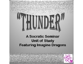 """Thunder"" A Socratic Seminar Unit of Study Featuring Imagine Dragons"