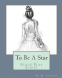 """""""To Be A Star"""" stage play script with dancing PDF"""