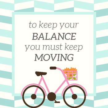 """""""To keep your balance you must keep moving"""" Motivational Quote Print"""