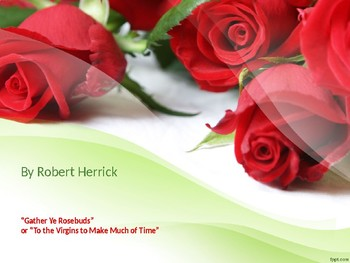 """""""To the Virgins to Make Most of Time"""" or """"Gather Ye Rosebuds"""" by Robert Herrick"""
