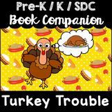 """Turkey Trouble"" Book Companion for Pre-K, T-K, Kindergarten, SDC"