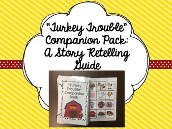 """""""Turkey Trouble"""" Companion Pack: A Story Retelling Guide"""
