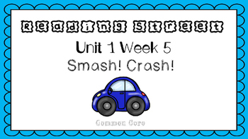 Unit 1 Week 5 Kindergarten Reading Street PowerPoint. Smash!Crash!