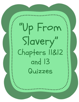 """Up From Slavery"" Quizzes - Chapters 11 & 12 and 13 Quizzes"