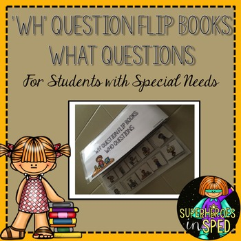 'WH' Question Flip Books- What Questions