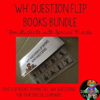 'WH' Questions: BUNDLE 5 'WH' question flip books for Students Education