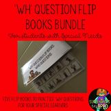 'WH' Questions: BUNDLE 5 'WH' question flip books for Stud