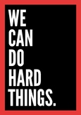 """""""We Can Do Hard Things"""" Motivational Posters"""