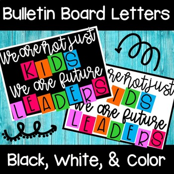 """We are not just KIDS. We are future LEADERS"" Bulletin Board Letters"