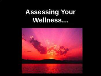 *  Wellness Assessment-Setting Goals and Creating your Bucket List(s)