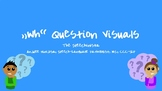 """""""Wh"""" Question Visuals"""