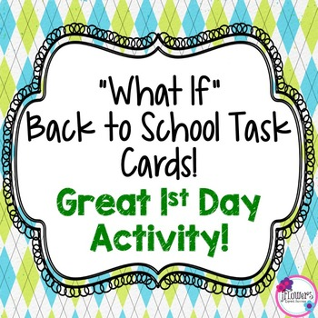 """""""What If"""" Back to School Task Cards! Great 1st Day Activity!"""
