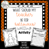 """""""What Should My Teacher Be For Halloween?"""" Writing Activity"""