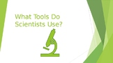 """""""What Tools do Scientists Use?"""" PowerPoint"""