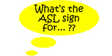 """""""What's the ASL sign for...?"""" sign"""